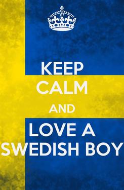 Poster: KEEP CALM AND LOVE A SWEDISH BOY