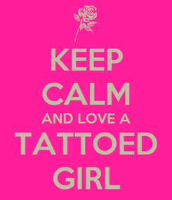 Poster: KEEP CALM AND LOVE A TATTOED GIRL