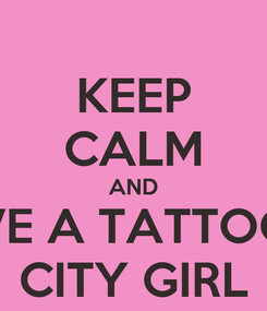 Poster: KEEP CALM AND LOVE A TATTOOED CITY GIRL