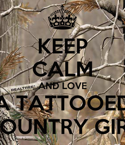 Poster: KEEP CALM AND LOVE A TATTOOED COUNTRY GIRL