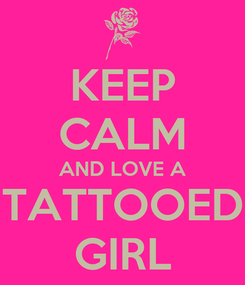 Poster: KEEP CALM AND LOVE A TATTOOED GIRL