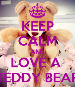 Poster: KEEP CALM AND LOVE A  TEDDY BEAR