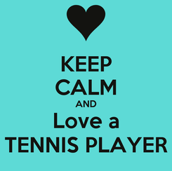 Poster: KEEP CALM AND Love a TENNIS PLAYER