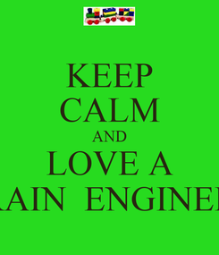 Poster: KEEP CALM AND LOVE A TRAIN  ENGINEER