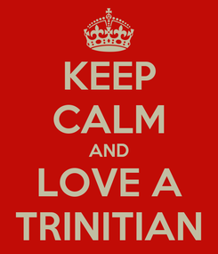 Poster: KEEP CALM AND LOVE A TRINITIAN