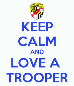 Poster: KEEP CALM AND LOVE A  TROOPER