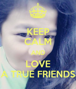 Poster: KEEP CALM AND LOVE A TRUE FRIENDS