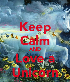 Poster: Keep Calm AND Love a Unicorn