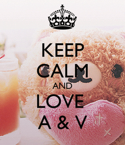 Poster: KEEP CALM AND LOVE  A & V