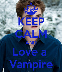 Poster: KEEP CALM AND Love a  Vampire