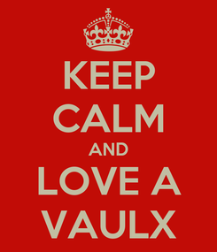 Poster: KEEP CALM AND LOVE A VAULX