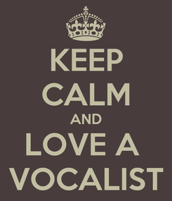Poster: KEEP CALM AND LOVE A  VOCALIST