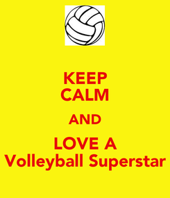 Poster: KEEP CALM AND LOVE A Volleyball Superstar