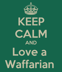 Poster: KEEP CALM AND Love a  Waffarian