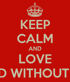Poster: KEEP CALM AND LOVE A WORLD WITHOUT PRINCES