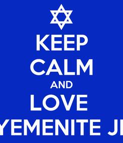 Poster: KEEP CALM AND LOVE  A YEMENITE JEW