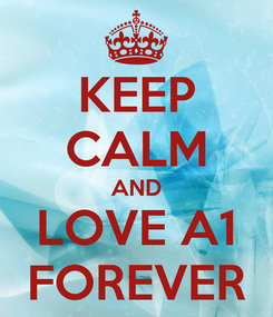 Poster: KEEP CALM AND LOVE A1 FOREVER