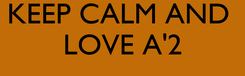 Poster: KEEP CALM AND  LOVE A'2