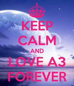 Poster: KEEP CALM AND LOVE A3 FOREVER