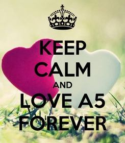 Poster: KEEP CALM AND LOVE A5 FOREVER