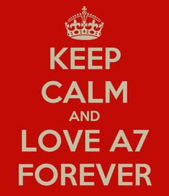 Poster: KEEP CALM AND LOVE A7 FOREVER