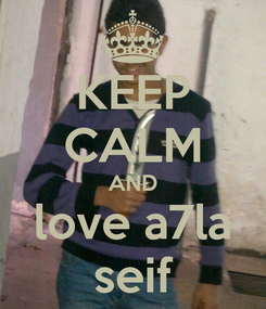 Poster: KEEP CALM AND love a7la seif