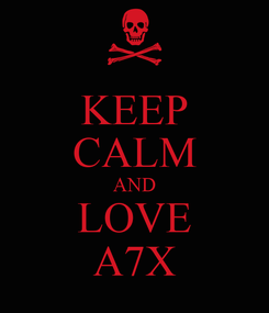 Poster: KEEP CALM AND LOVE A7X