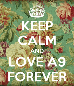 Poster: KEEP CALM AND LOVE A9 FOREVER