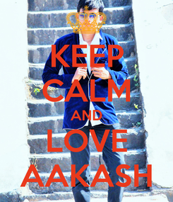Poster: KEEP CALM AND LOVE AAKASH