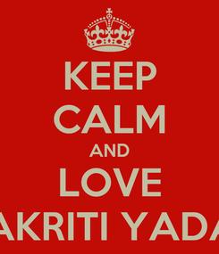 Poster: KEEP CALM AND LOVE AAKRITI YADAV