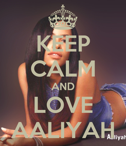 Poster: KEEP CALM AND LOVE AALIYAH
