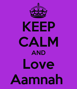 Poster: KEEP CALM AND Love Aamnah