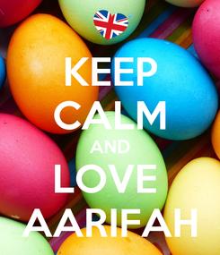 Poster: KEEP CALM AND LOVE  AARIFAH
