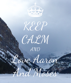 Poster: KEEP CALM AND Love Aaron And Moses
