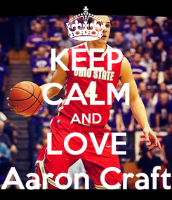 Poster: KEEP CALM AND LOVE Aaron Craft