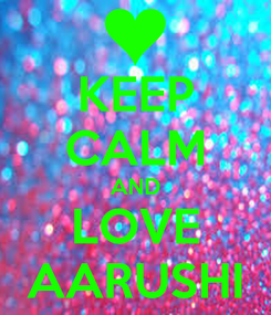 Poster: KEEP CALM AND LOVE AARUSHI