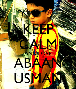 Poster: KEEP CALM AND LOVE ABAAN USMAN