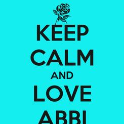 Poster: KEEP CALM AND LOVE ABBI