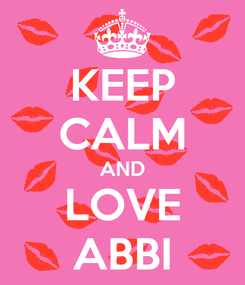 Poster: KEEP CALM AND LOVE ABBI