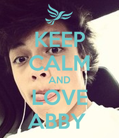 Poster: KEEP CALM AND LOVE ABBY