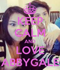 Poster: KEEP CALM AND LOVE ABBYGALE