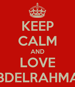 Poster: KEEP CALM AND LOVE ABDELRAHMAN