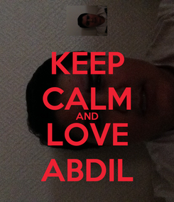 Poster: KEEP CALM AND LOVE ABDIL