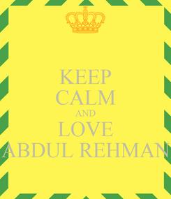 Poster: KEEP CALM AND LOVE ABDUL REHMAN