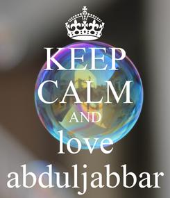 Poster: KEEP CALM AND love abduljabbar