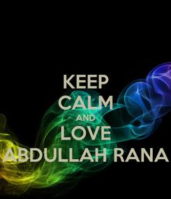 Poster: KEEP CALM AND LOVE ABDULLAH RANA