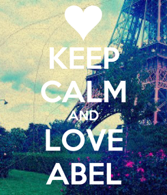 Poster: KEEP CALM AND LOVE ABEL