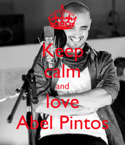 Poster: Keep calm and love Abel Pintos