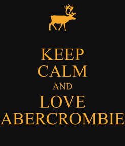 Poster: KEEP CALM AND LOVE ABERCROMBIE