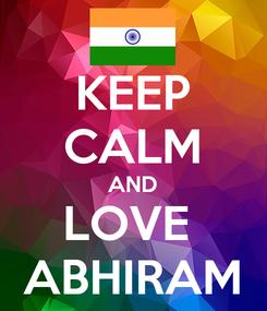 Poster: KEEP CALM AND LOVE  ABHIRAM